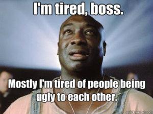 I'm tired, boss